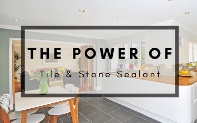 The Power Of Tile & Stone Sealant