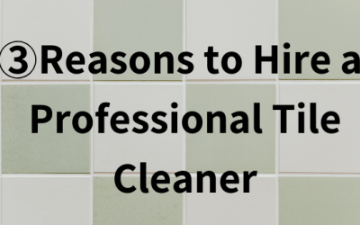 3 Reasons to Hire a Professional Tile Cleaner