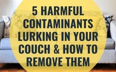 5 Harmful Contaminants Lurking in Your Couch & How to Remove Them