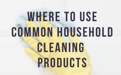 Where to Use Common Household Cleaning Products