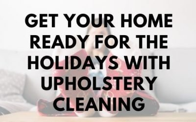 Get Your Home Ready for the Holidays With Upholstery Cleaning