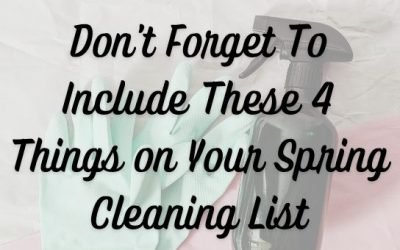 Don't Forget To Include These 4 Things on Your Spring Cleaning List