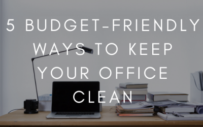5 Budget-Friendly Ways to Keep Your Office Clean